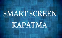 Windows Smart Screen Kapatma